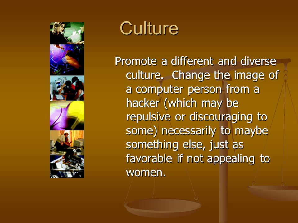Culture Promote a different and diverse culture.