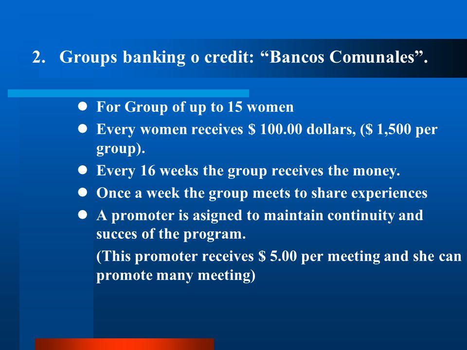  Groups banking o credit: Bancos Comunales .