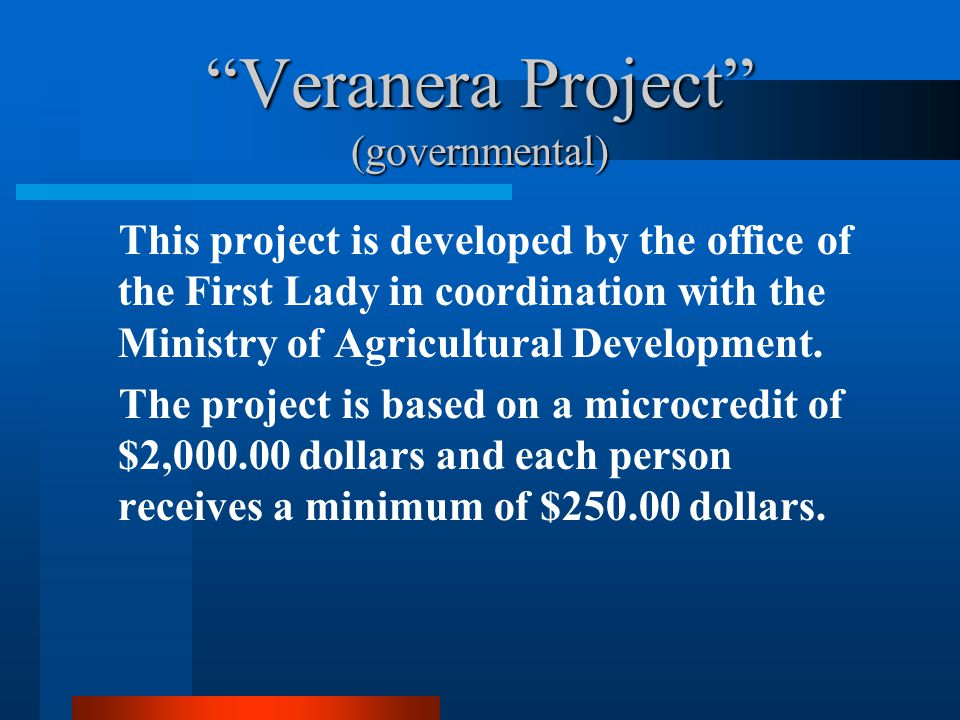 Veranera Project (governmental) This project is developed by the office of the First Lady in coordination with the Ministry of Agricultural Development.