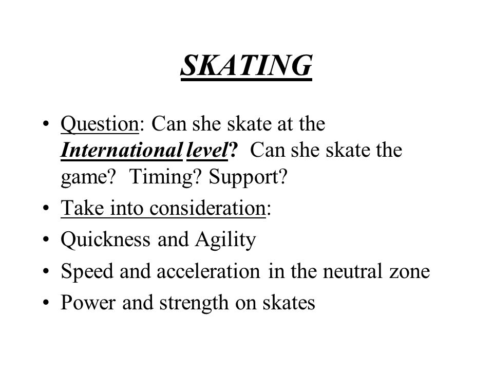 SKATING Question: Can she skate at the International level.