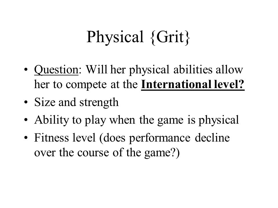 Physical {Grit} Question: Will her physical abilities allow her to compete at the International level.
