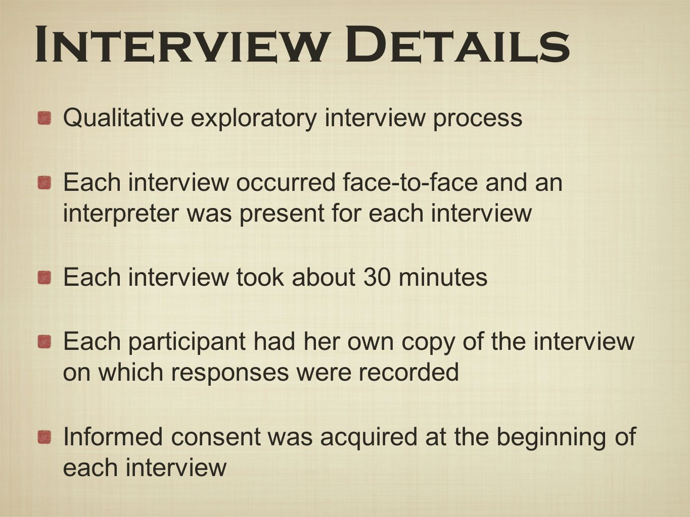 Interview Details Qualitative exploratory interview process Each interview occurred face-to-face and an interpreter was present for each interview Eac