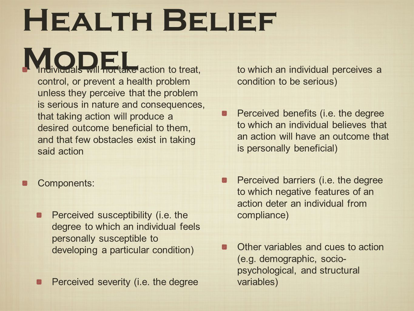 Health Belief Model Individuals will not take action to treat, control, or prevent a health problem unless they perceive that the problem is serious i