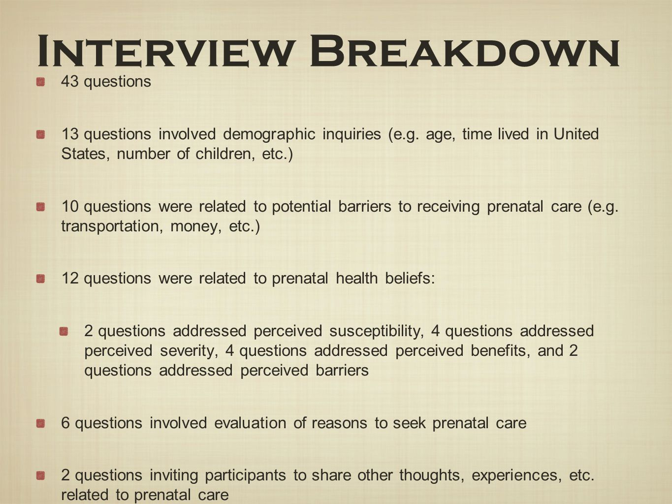 Interview Breakdown 43 questions 13 questions involved demographic inquiries (e.g. age, time lived in United States, number of children, etc.) 10 ques
