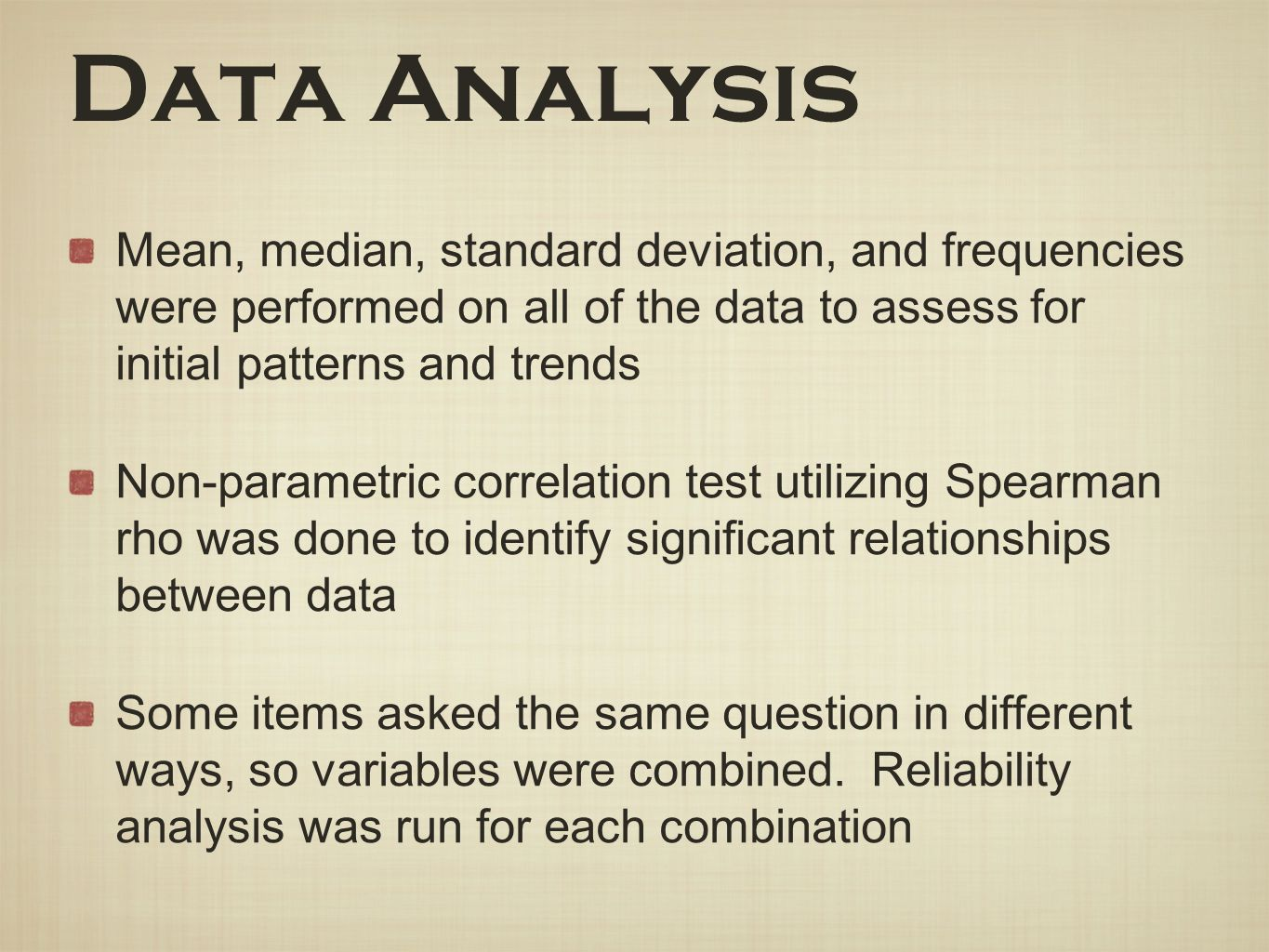 Data Analysis Mean, median, standard deviation, and frequencies were performed on all of the data to assess for initial patterns and trends Non-parame