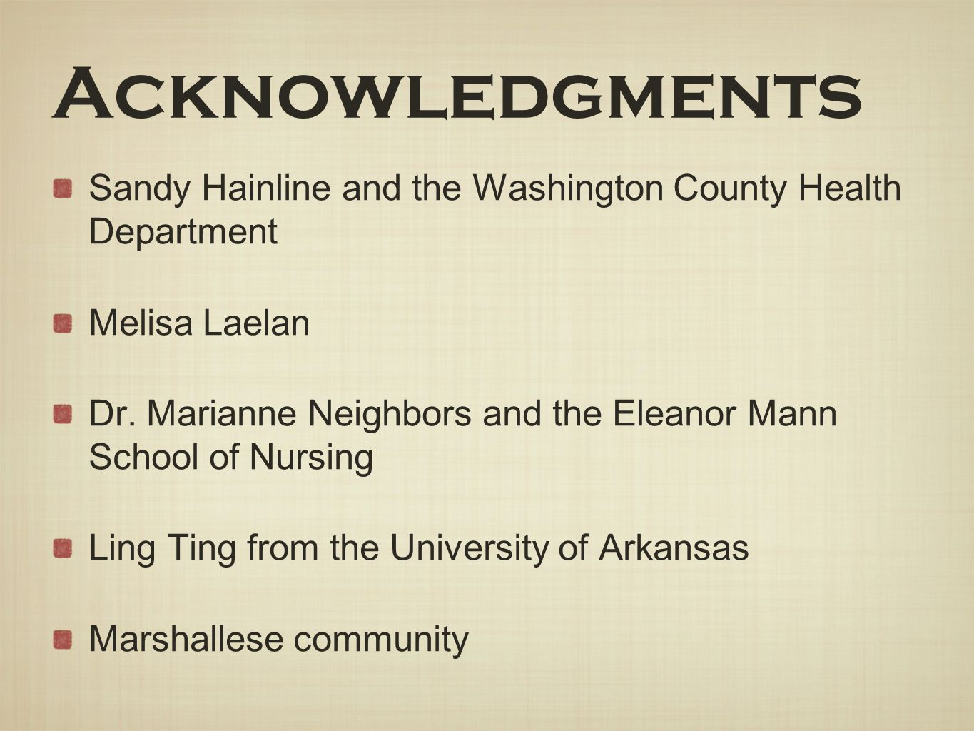Acknowledgments Sandy Hainline and the Washington County Health Department Melisa Laelan Dr. Marianne Neighbors and the Eleanor Mann School of Nursing