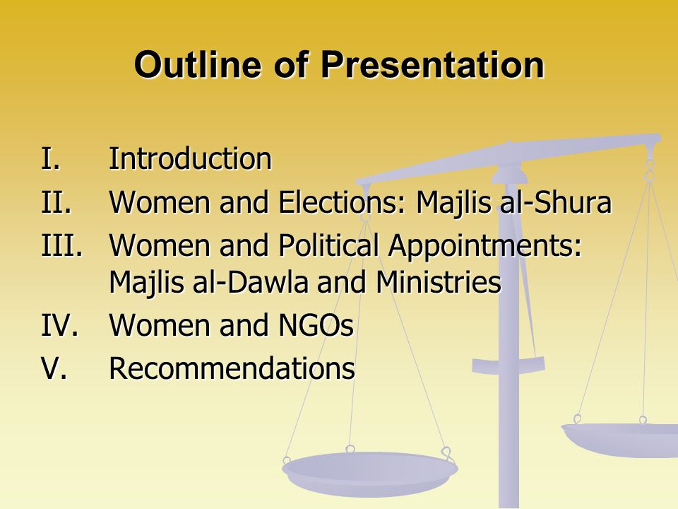 Outline of Presentation I. Introduction II. Women and Elections: Majlis al-Shura III. Women and Political Appointments: Majlis al-Dawla and Ministries