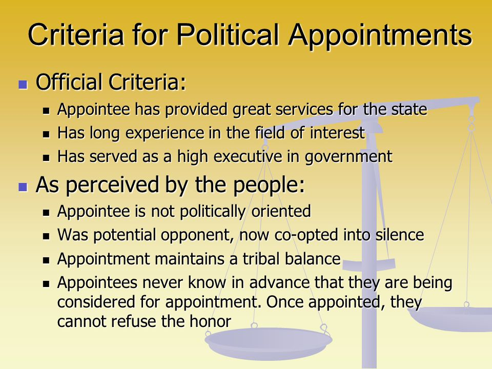 Criteria for Political Appointments Official Criteria: Official Criteria: Appointee has provided great services for the state Appointee has provided g