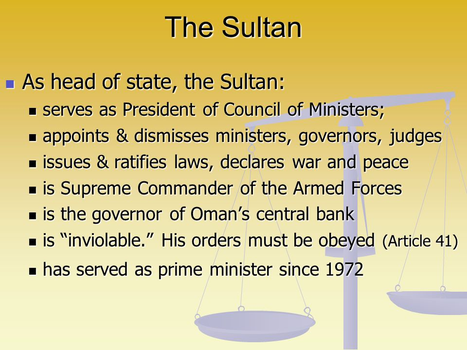 The Sultan As head of state, the Sultan: As head of state, the Sultan: serves as President of Council of Ministers; serves as President of Council of