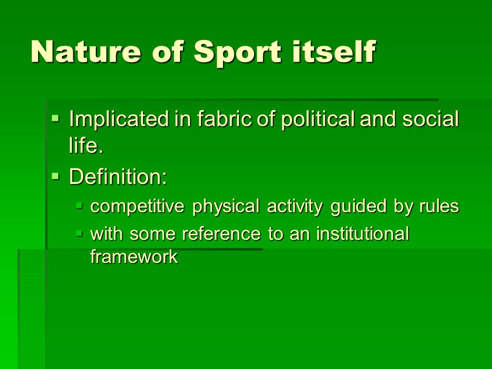 Nature of Sport itself  Implicated in fabric of political and social life.