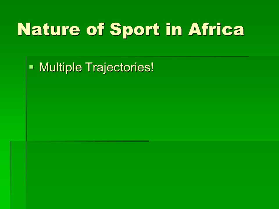 Nature of Sport in Africa  Multiple Trajectories!