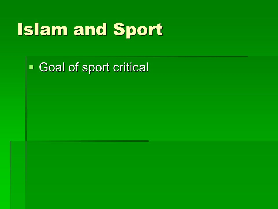 Islam and Sport  Goal of sport critical