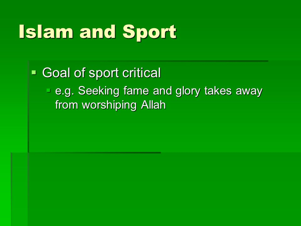 Islam and Sport  Goal of sport critical  e.g.