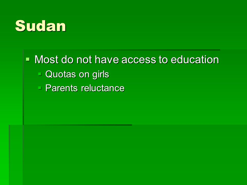 Sudan  Most do not have access to education  Quotas on girls  Parents reluctance