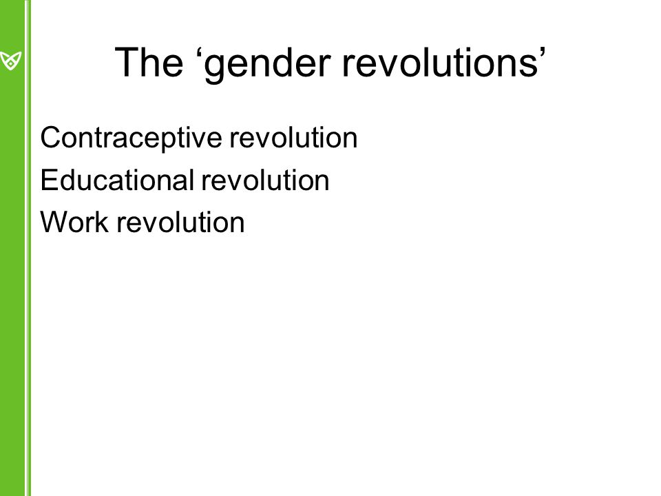 The 'gender revolutions' Contraceptive revolution Educational revolution Work revolution