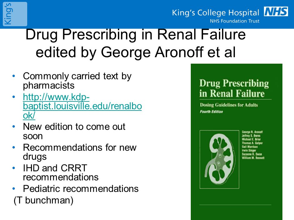 Drug Prescribing in Renal Failure edited by George Aronoff et al Commonly carried text by pharmacists http://www.kdp- baptist.louisville.edu/renalbo o