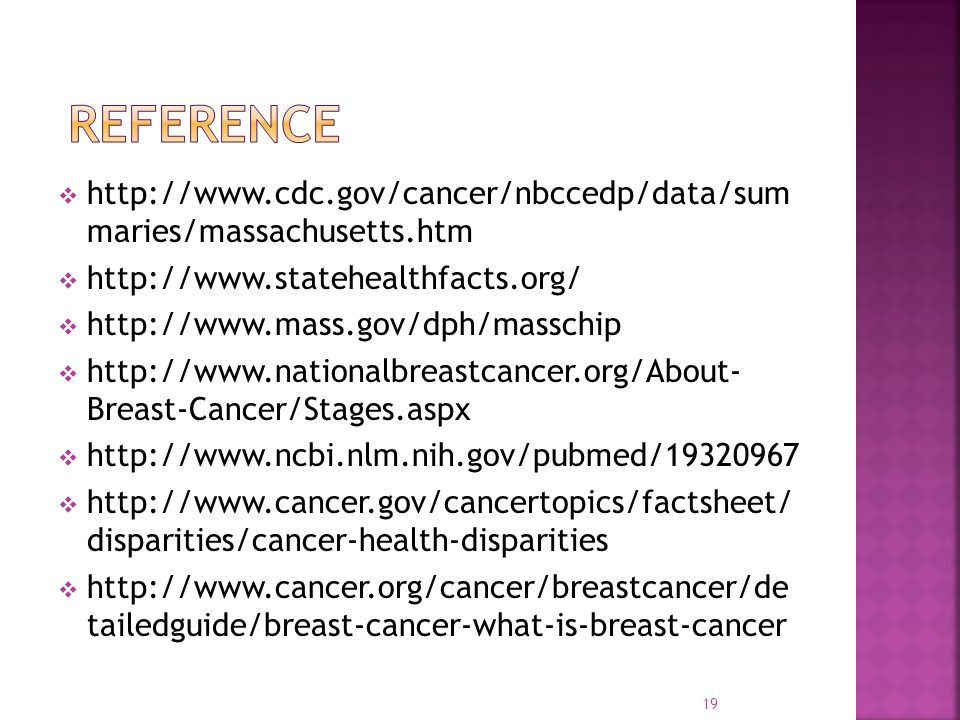  http://www.cdc.gov/cancer/nbccedp/data/sum maries/massachusetts.htm  http://www.statehealthfacts.org/  http://www.mass.gov/dph/masschip  http://w
