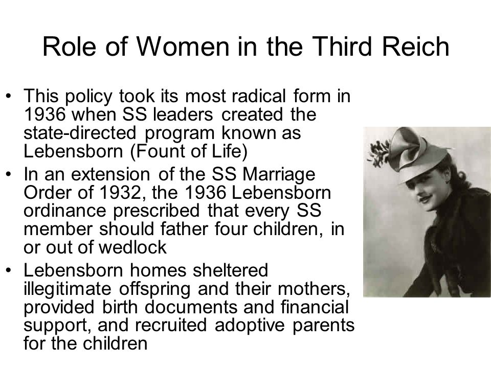 Role of Women in the Third Reich This policy took its most radical form in 1936 when SS leaders created the state-directed program known as Lebensborn