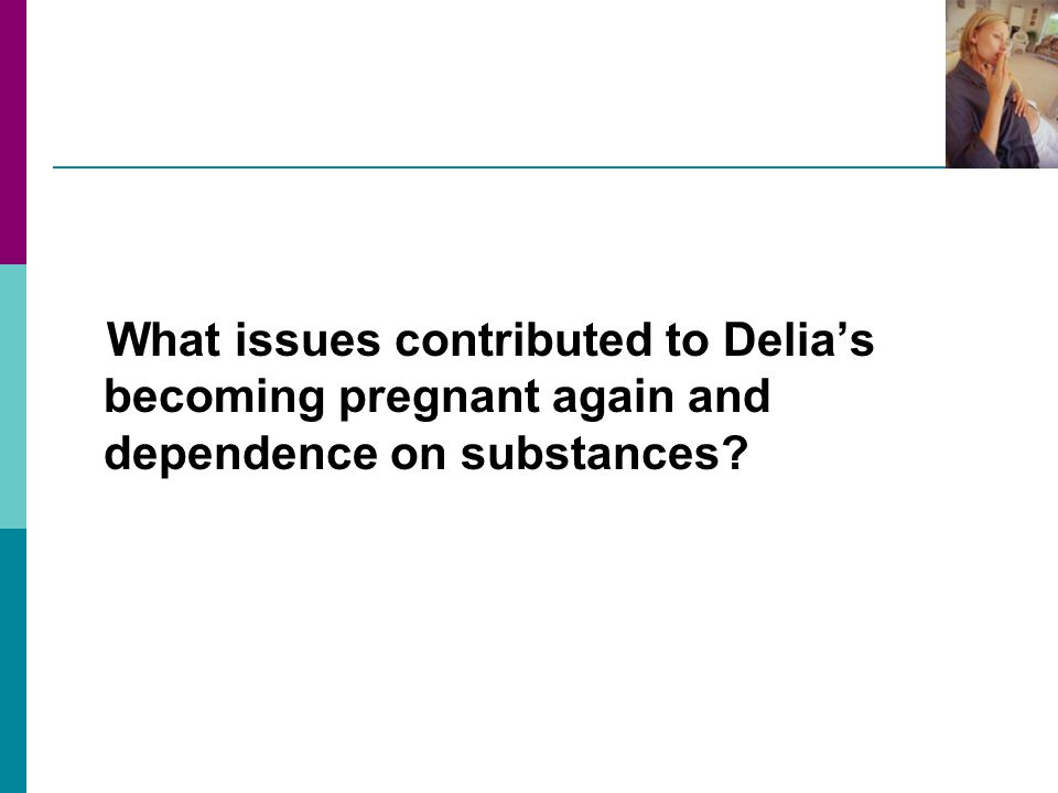 What issues contributed to Delia's becoming pregnant again and dependence on substances?