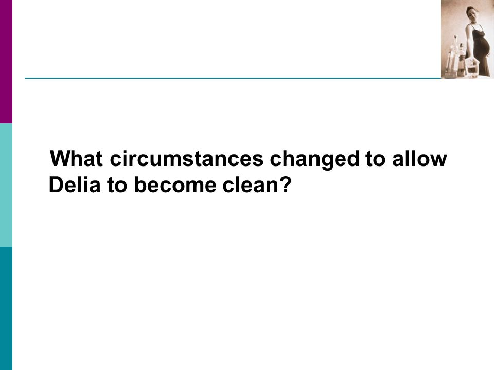 What circumstances changed to allow Delia to become clean?