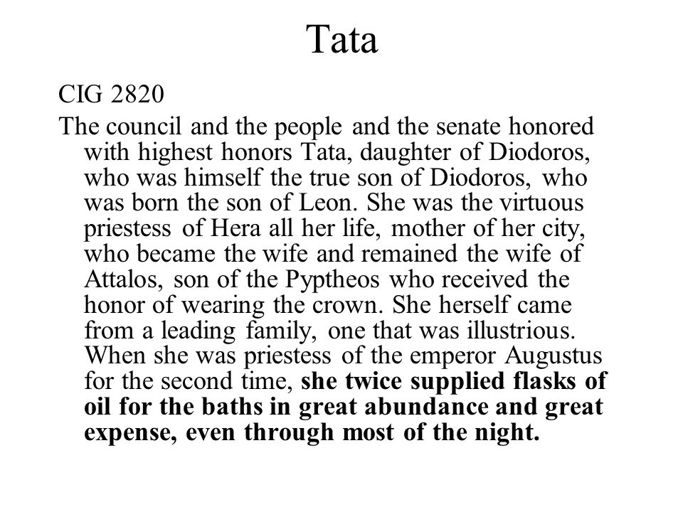 Tatia CIG XVII, 3953c from Asia Minor (Turkey) The council and the people and the senate honored Tatia, who was the daughter of Glykon, who was the son of Glykon, who twice received the honor of wearing a crown.