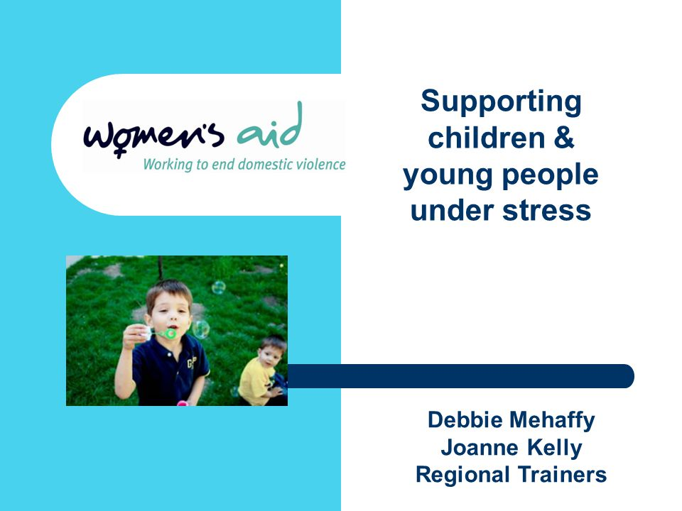 Debbie Mehaffy Joanne Kelly Regional Trainers Supporting children & young people under stress