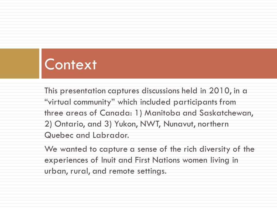 This presentation captures discussions held in 2010, in a virtual community which included participants from three areas of Canada: 1) Manitoba and Saskatchewan, 2) Ontario, and 3) Yukon, NWT, Nunavut, northern Quebec and Labrador.