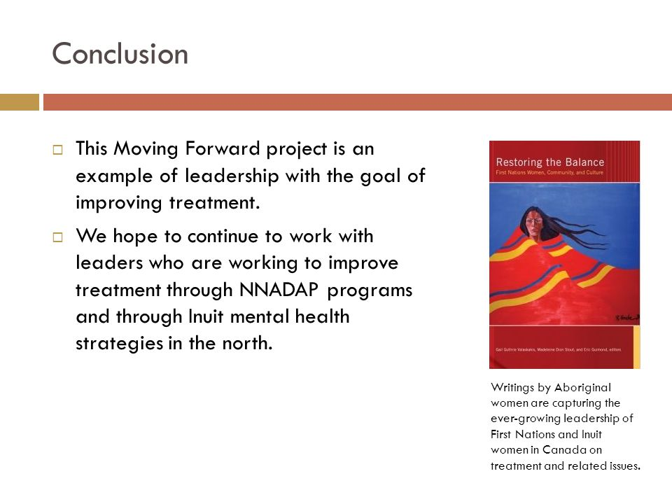 Conclusion  This Moving Forward project is an example of leadership with the goal of improving treatment.