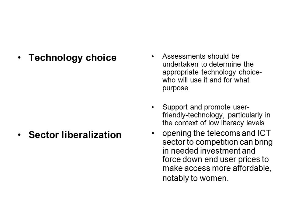 Technology choice Sector liberalization Assessments should be undertaken to determine the appropriate technology choice- who will use it and for what purpose.