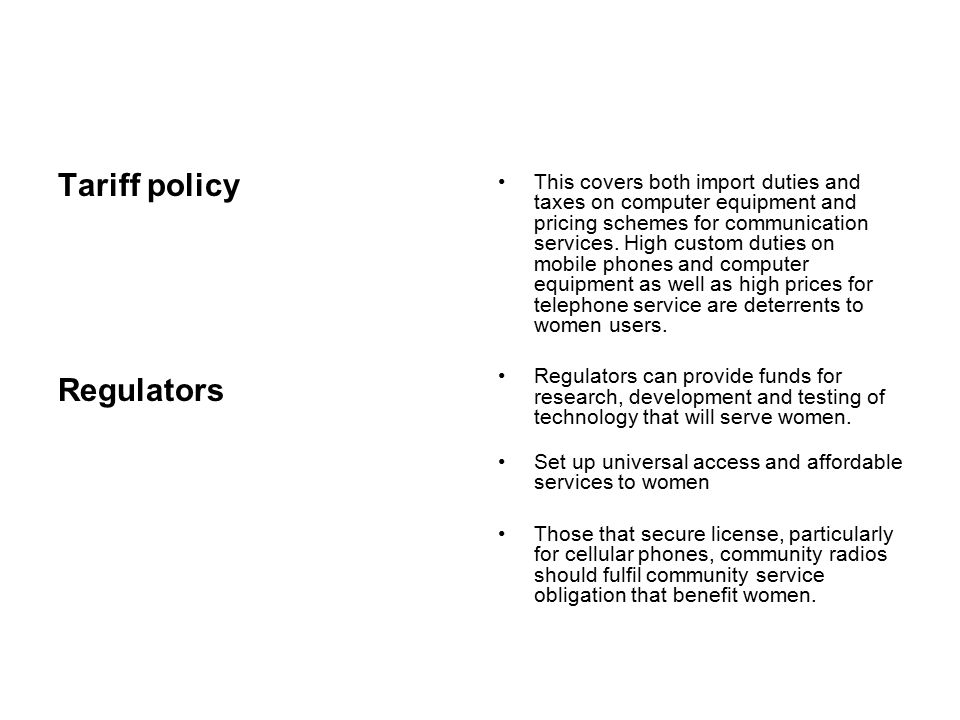 Tariff policy Regulators This covers both import duties and taxes on computer equipment and pricing schemes for communication services.