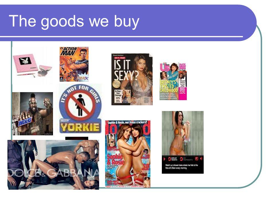 The goods we buy