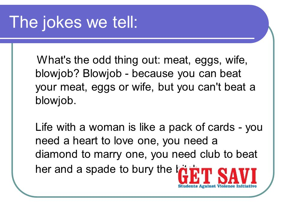 The jokes we tell: What s the odd thing out: meat, eggs, wife, blowjob.