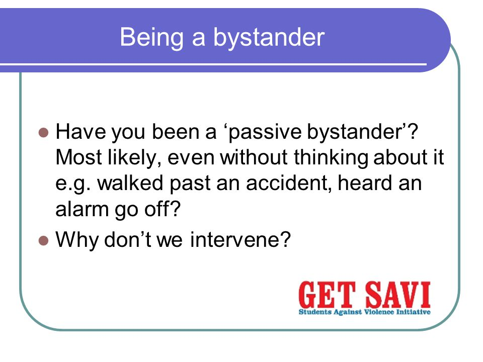 Being a bystander Have you been a 'passive bystander'.