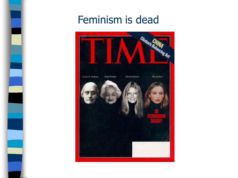 Feminism is dead