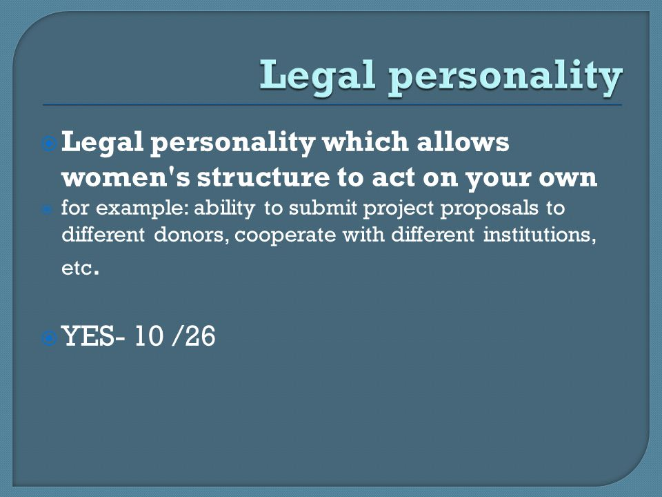  Legal personality which allows women s structure to act on your own  for example: ability to submit project proposals to different donors, cooperate with different institutions, etc.