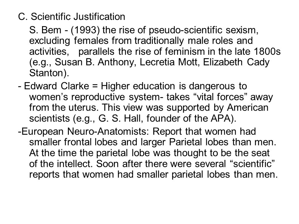 C. Scientific Justification S. Bem - (1993) the rise of pseudo-scientific sexism, excluding females from traditionally male roles and activities, para