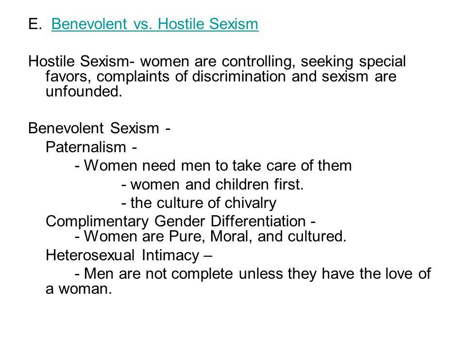 E. Benevolent vs. Hostile SexismBenevolent vs. Hostile Sexism Hostile Sexism- women are controlling, seeking special favors, complaints of discriminat