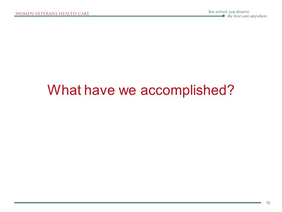 12 What have we accomplished?