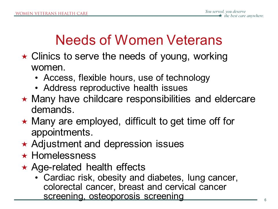 6 Needs of Women Veterans  Clinics to serve the needs of young, working women.