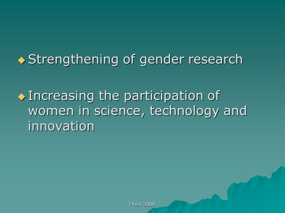 Husu 2008  Strengthening of gender research  Increasing the participation of women in science, technology and innovation