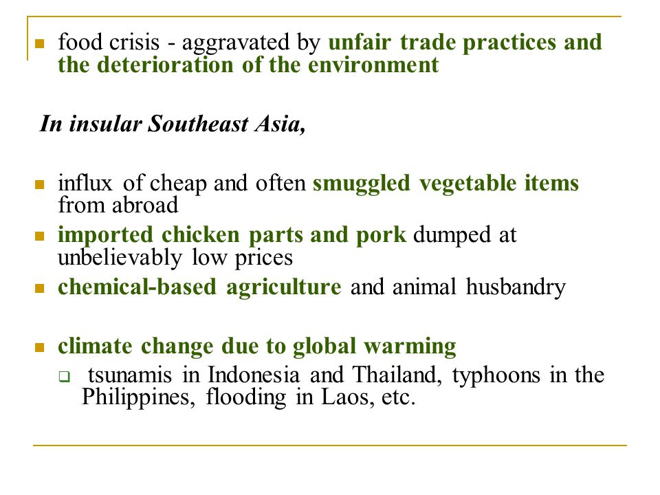 food crisis - aggravated by unfair trade practices and the deterioration of the environment In insular Southeast Asia, influx of cheap and often smugg