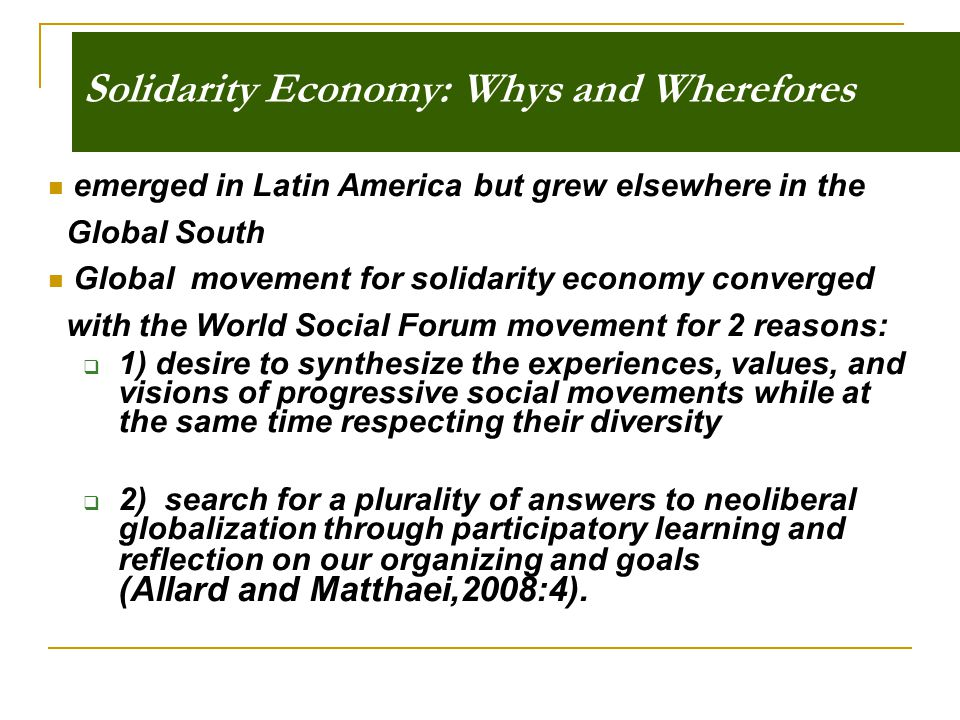 Solidarity Economy: Whys and Wherefores emerged in Latin America but grew elsewhere in the Global South Global movement for solidarity economy converg