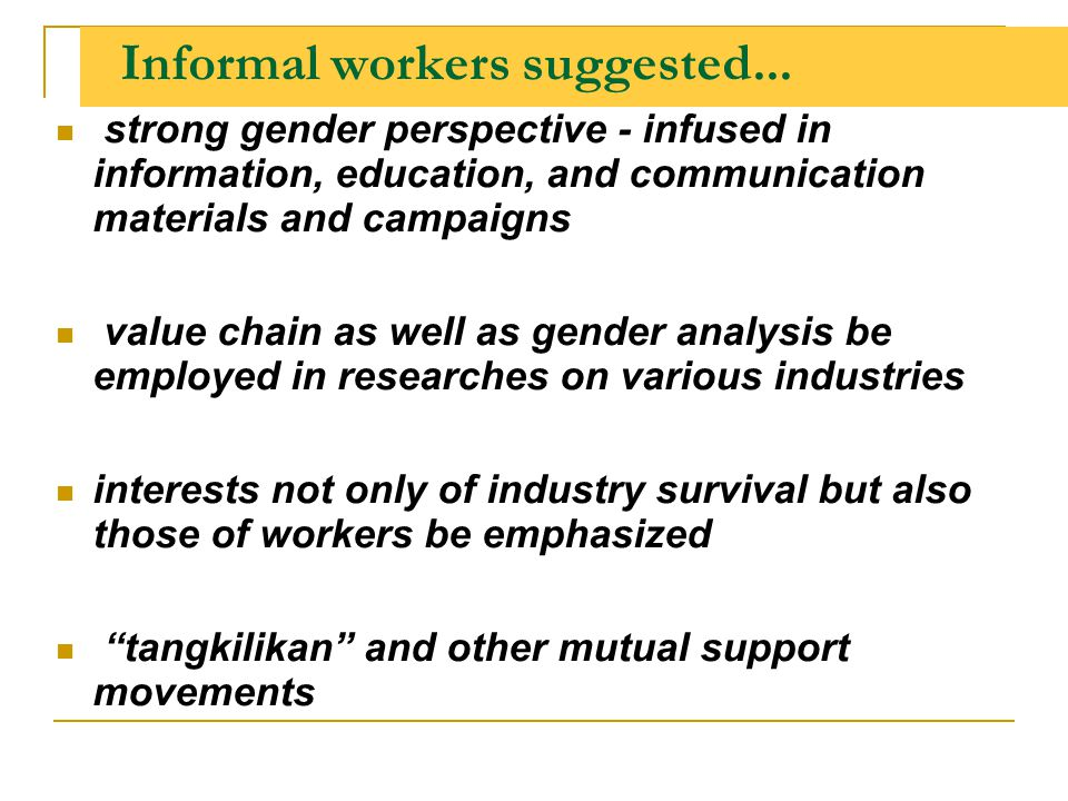 Informal workers suggested... strong gender perspective - infused in information, education, and communication materials and campaigns value chain as