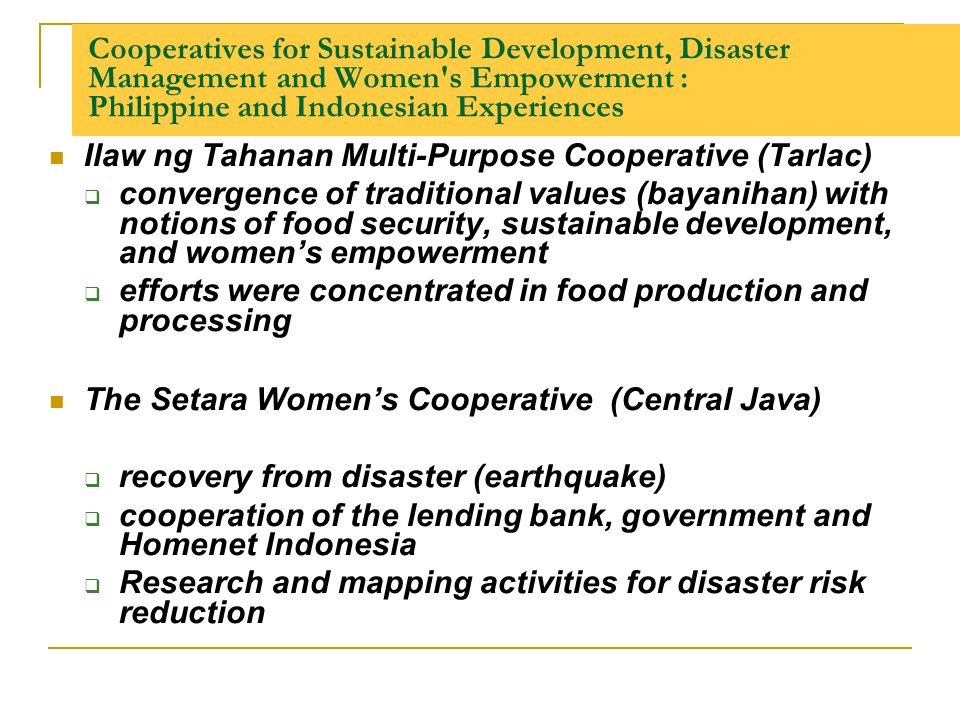 Cooperatives for Sustainable Development, Disaster Management and Women's Empowerment : Philippine and Indonesian Experiences Ilaw ng Tahanan Multi-Pu