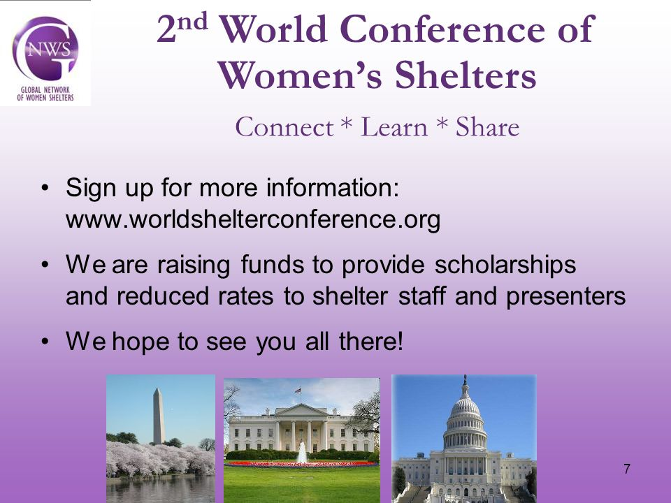 7 Sign up for more information: www.worldshelterconference.org We are raising funds to provide scholarships and reduced rates to shelter staff and presenters We hope to see you all there.