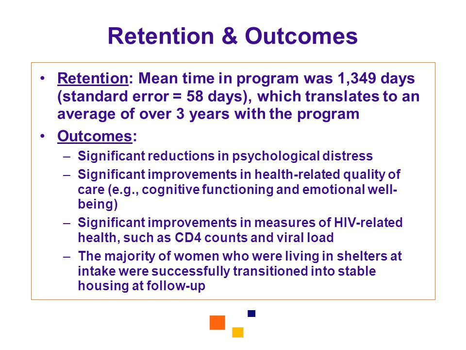 Retention & Outcomes Retention: Mean time in program was 1,349 days (standard error = 58 days), which translates to an average of over 3 years with th
