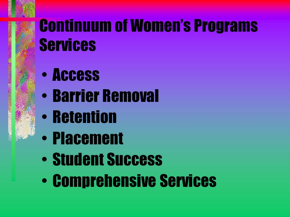 Continuum of Women's Programs Services Access Barrier Removal Retention Placement Student Success Comprehensive Services
