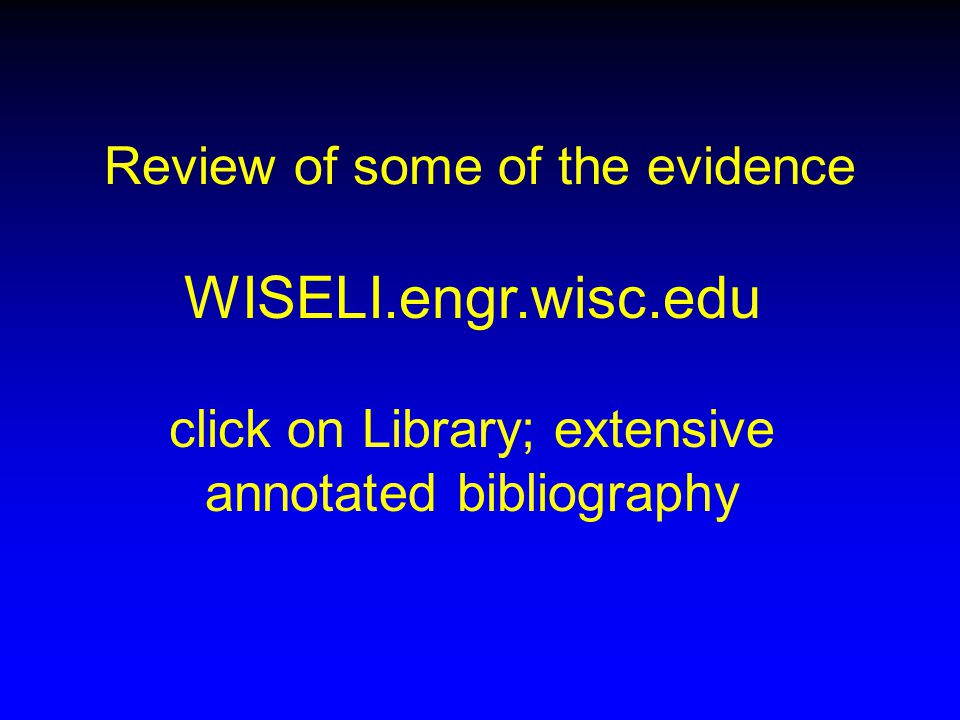 WISELI.engr.wisc.edu click on Library; extensive annotated bibliography Review of some of the evidence