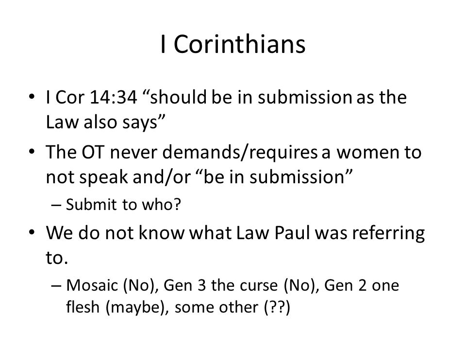 I Corinthians I Cor 14:34 should be in submission as the Law also says The OT never demands/requires a women to not speak and/or be in submission – Submit to who.