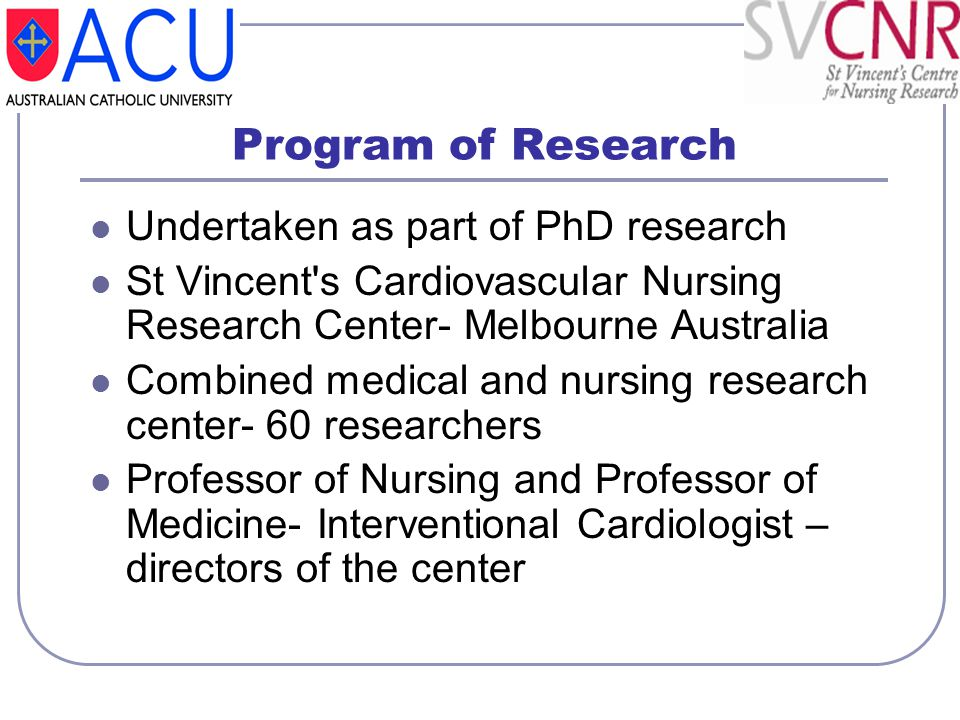 Program of Research Undertaken as part of PhD research St Vincent's Cardiovascular Nursing Research Center- Melbourne Australia Combined medical and n